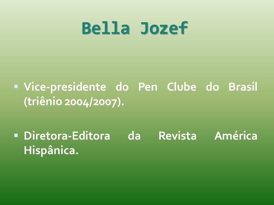 Bella Jozef Vice-presidente do Pen Clube do Brasil (triênio 2004/2007).