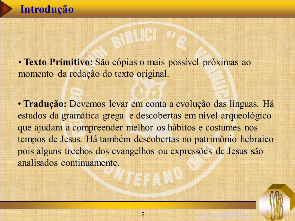 Introdução Texto Primitivo: São cópias o mais possível próximas ao momento da redação do texto original.