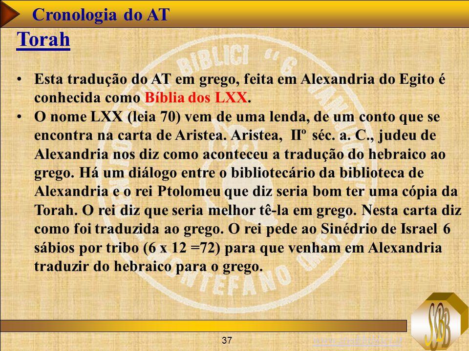 Cronologia do AT Torah. Esta tradução do AT em grego, feita em Alexandria do Egito é conhecida como Bíblia dos LXX.
