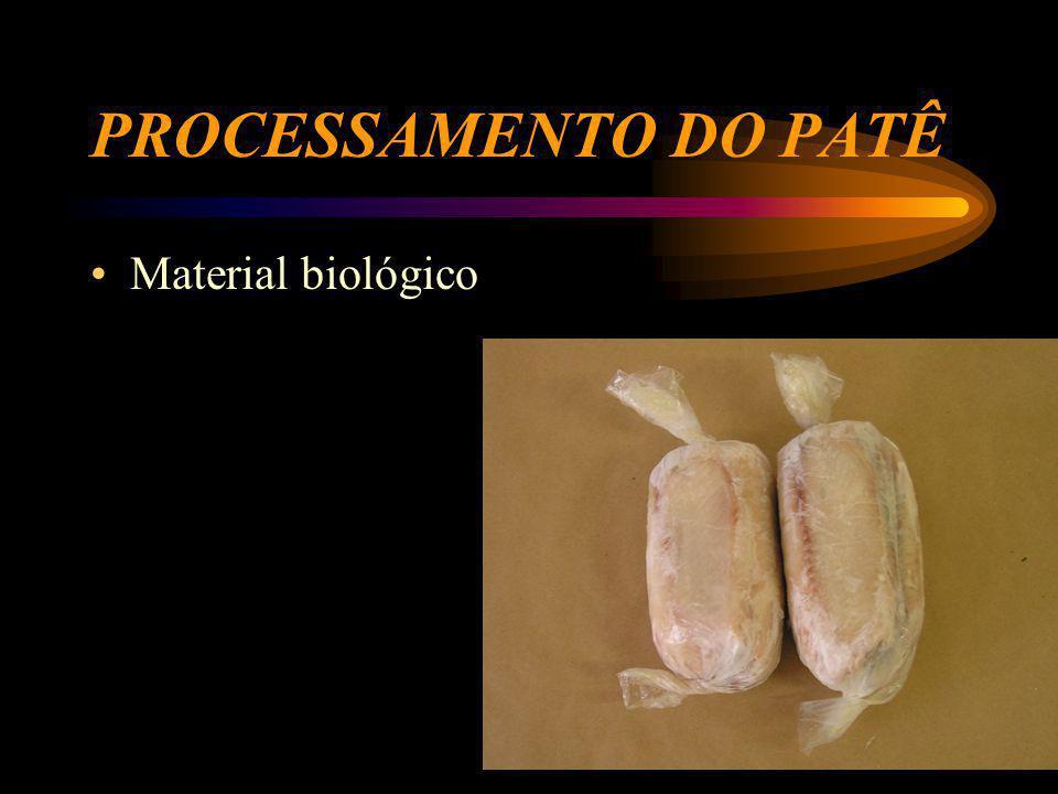 PROCESSAMENTO DO PATÊ Material biológico