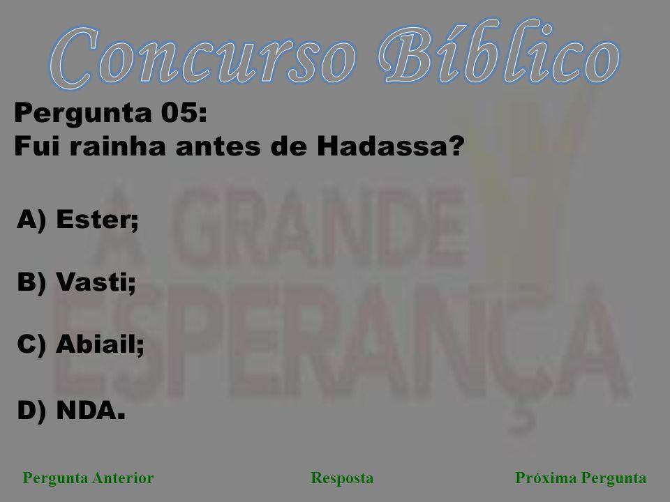 Concurso Bíblico Pergunta 05: Fui rainha antes de Hadassa A) Ester;