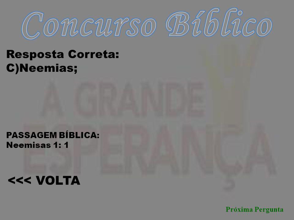 Concurso Bíblico <<< VOLTA Resposta Correta: C)Neemias;