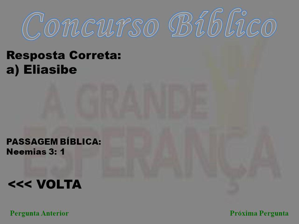 Concurso Bíblico a) Eliasibe <<< VOLTA Resposta Correta: