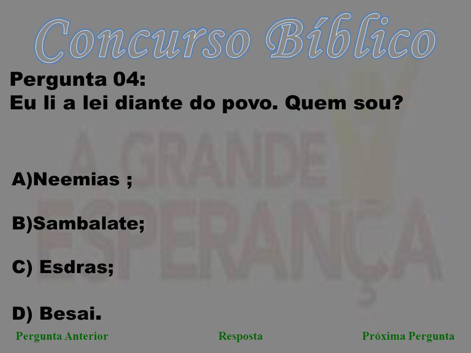 Concurso Bíblico Pergunta 04: Eu li a lei diante do povo. Quem sou