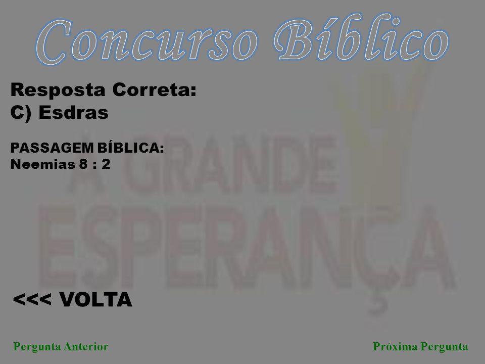 Concurso Bíblico <<< VOLTA Resposta Correta: C) Esdras