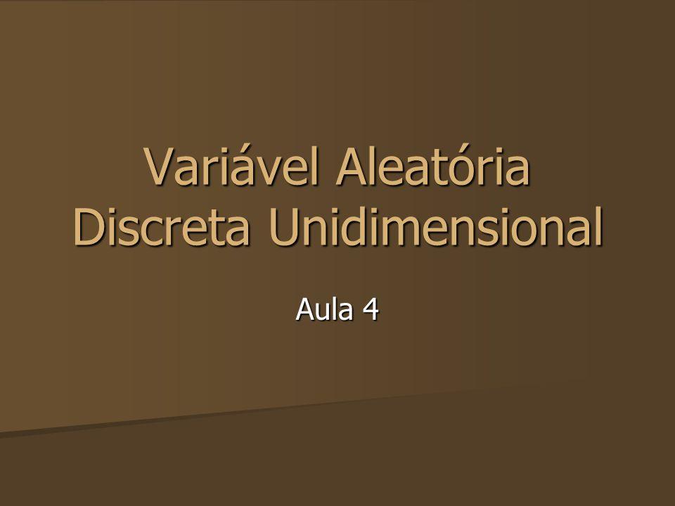 Variável Aleatória Discreta Unidimensional