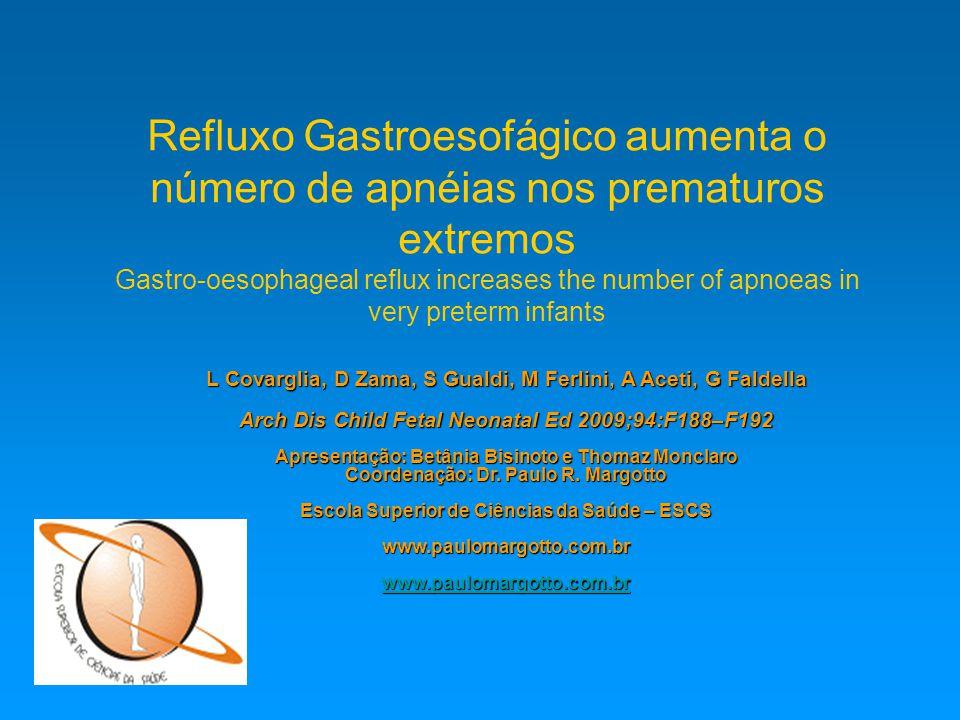 Refluxo Gastroesofágico aumenta o número de apnéias nos prematuros extremos Gastro-oesophageal reflux increases the number of apnoeas in very preterm infants