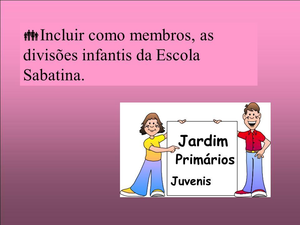 Incluir como membros, as divisões infantis da Escola Sabatina.