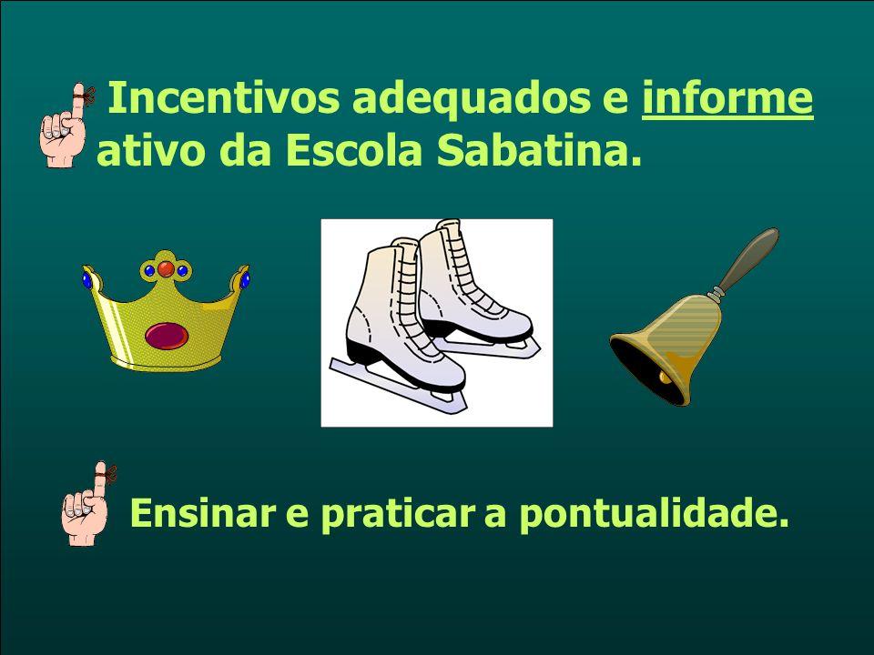 Incentivos adequados e informe ativo da Escola Sabatina.