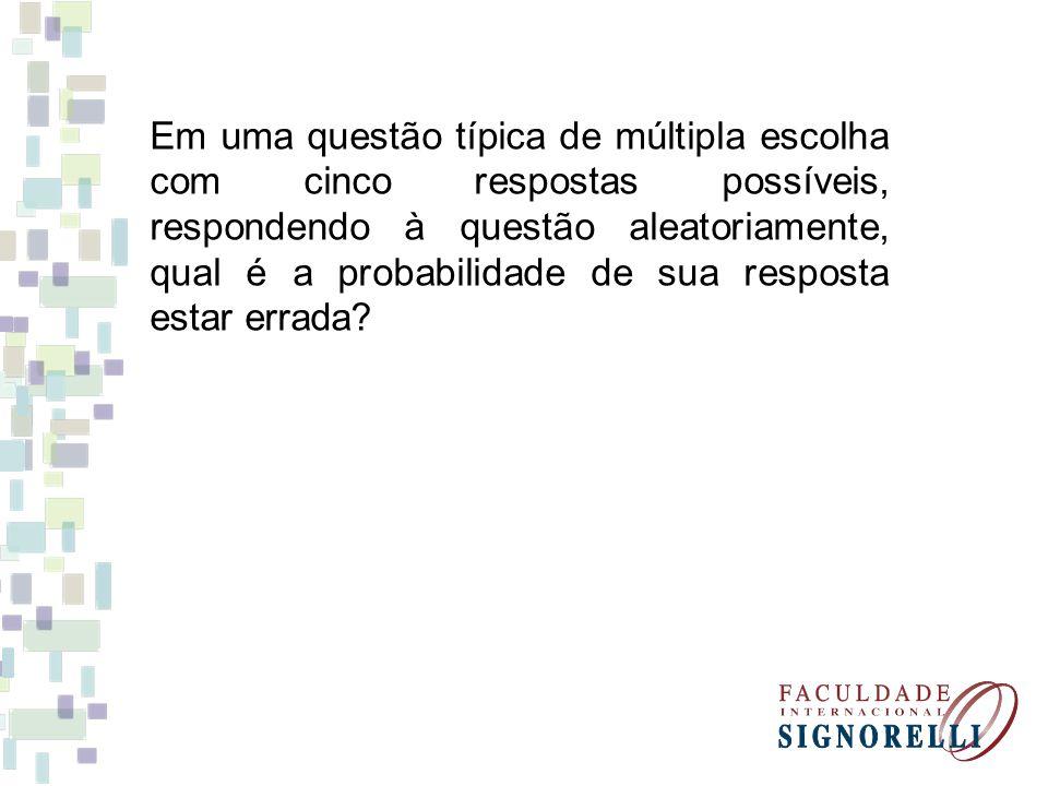 Em uma questão típica de múltipla escolha com cinco respostas possíveis, respondendo à questão aleatoriamente, qual é a probabilidade de sua resposta estar errada