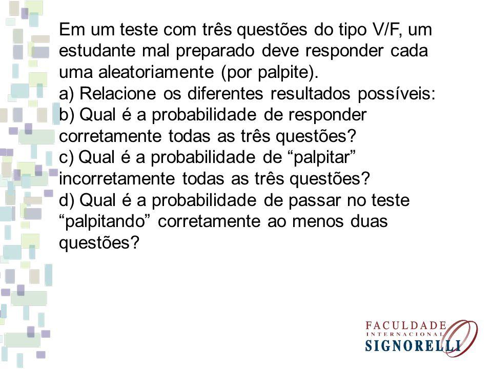 Em um teste com três questões do tipo V/F, um estudante mal preparado deve responder cada uma aleatoriamente (por palpite).