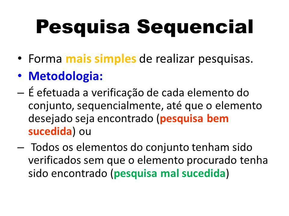 Pesquisa Sequencial Forma mais simples de realizar pesquisas.