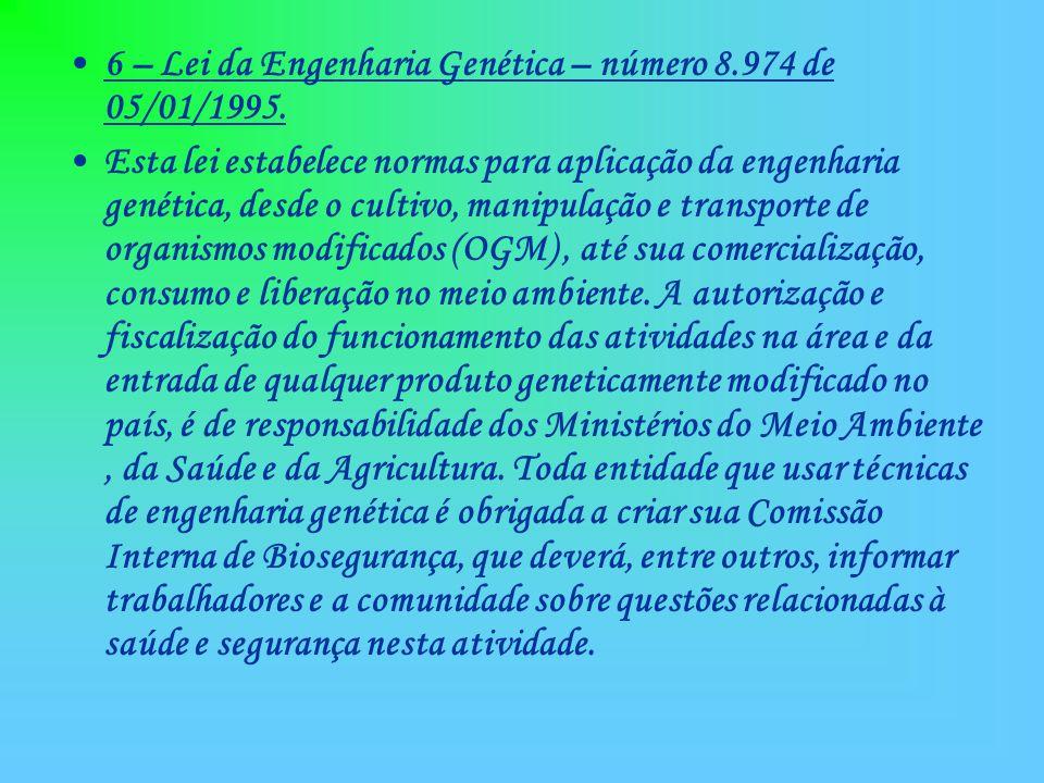 6 – Lei da Engenharia Genética – número 8.974 de 05/01/1995.