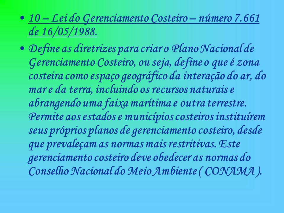 10 – Lei do Gerenciamento Costeiro – número 7.661 de 16/05/1988.