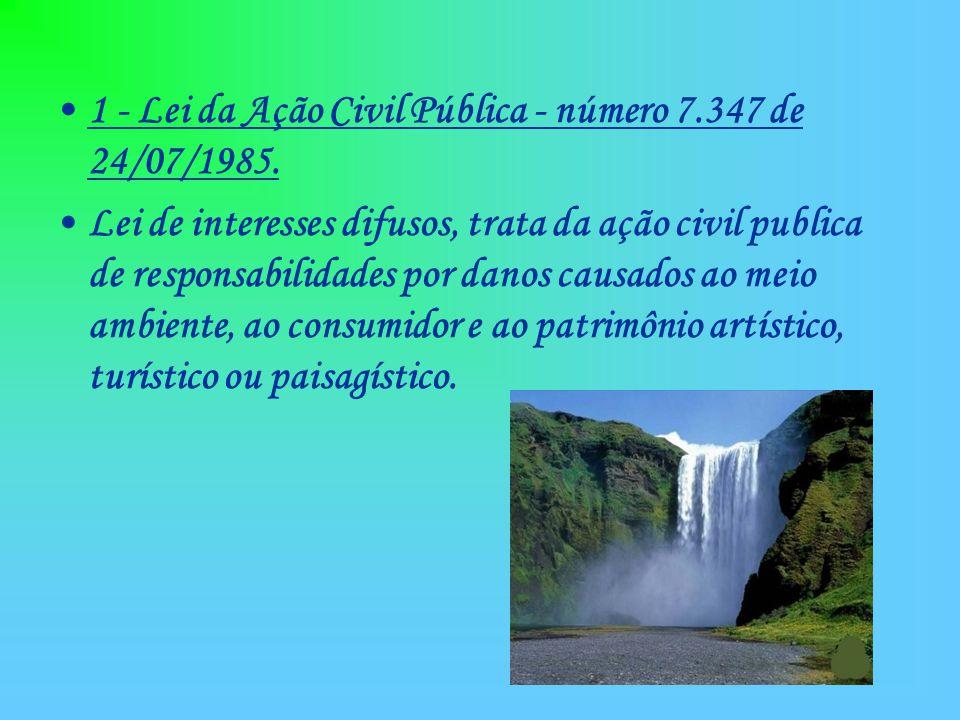 1 - Lei da Ação Civil Pública - número 7.347 de 24/07/1985.