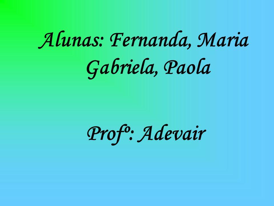 Alunas: Fernanda, Maria Gabriela, Paola