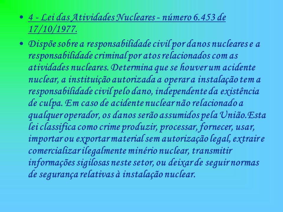 4 - Lei das Atividades Nucleares - número 6.453 de 17/10/1977.