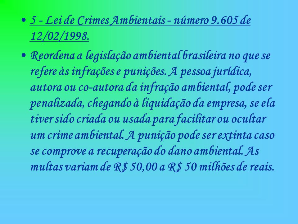 5 - Lei de Crimes Ambientais - número 9.605 de 12/02/1998.