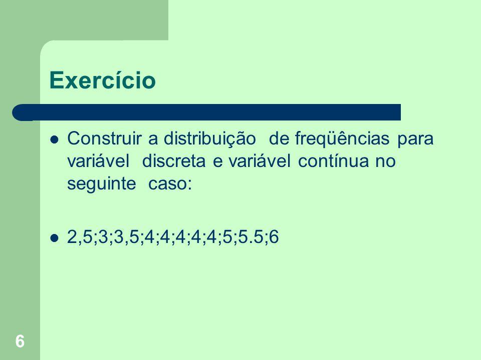 Exercício Construir a distribuição de freqüências para variável discreta e variável contínua no seguinte caso: