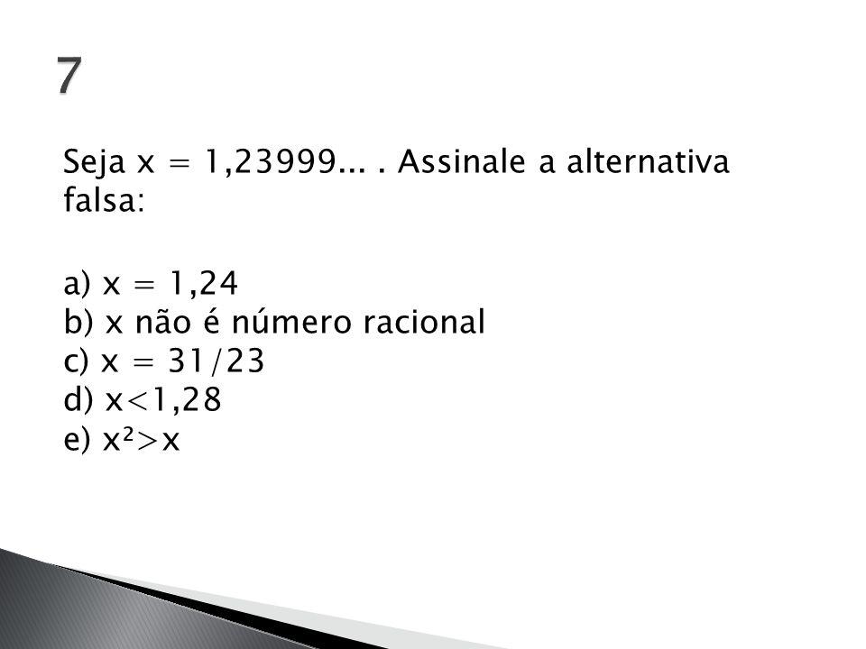 7 Seja x = 1,23999...