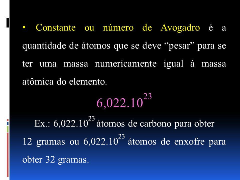 Constante ou número de Avogadro é a quantidade de átomos que se deve pesar para se ter uma massa numericamente igual à massa atômica do elemento.