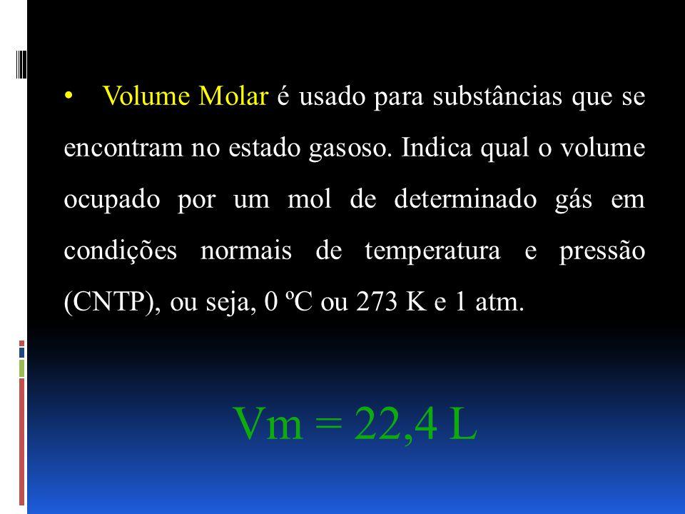 Volume Molar é usado para substâncias que se encontram no estado gasoso. Indica qual o volume ocupado por um mol de determinado gás em condições normais de temperatura e pressão (CNTP), ou seja, 0 ºC ou 273 K e 1 atm.