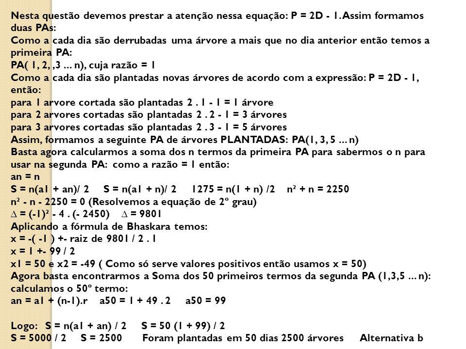 Nesta questão devemos prestar a atenção nessa equação: P = 2D - 1