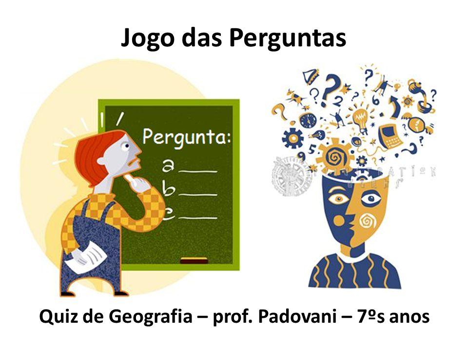 Quiz de Geografia – prof. Padovani – 7ºs anos