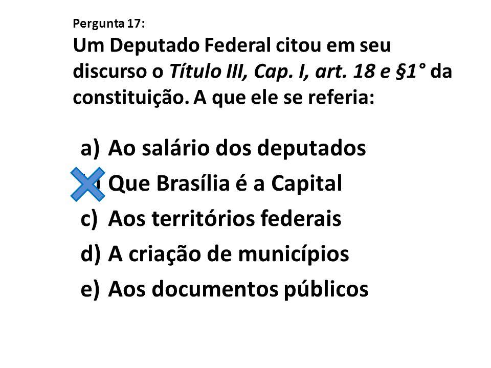 Ao salário dos deputados Que Brasília é a Capital