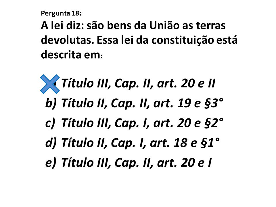 Título III, Cap. II, art. 20 e II Título II, Cap. II, art. 19 e §3°