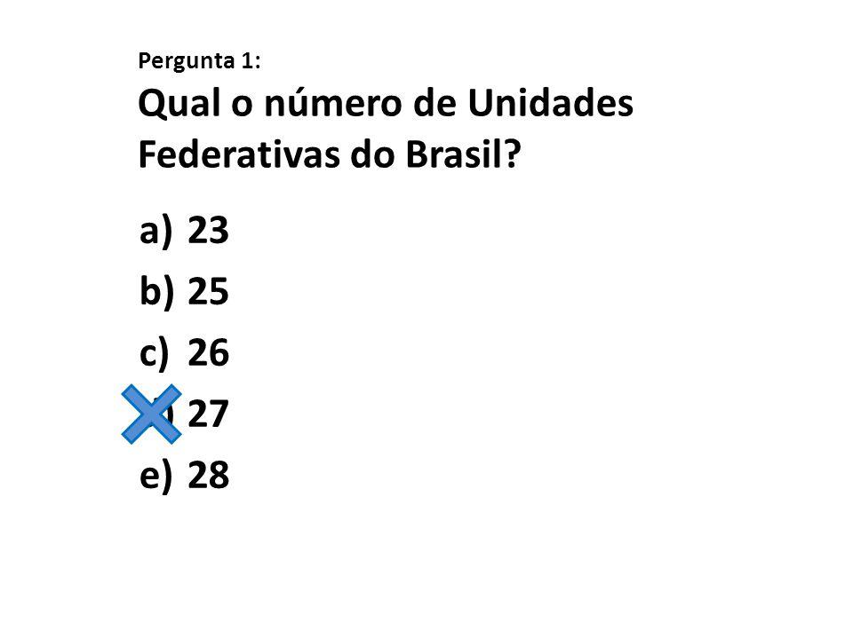 Pergunta 1: Qual o número de Unidades Federativas do Brasil