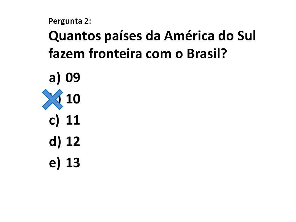Pergunta 2: Quantos países da América do Sul fazem fronteira com o Brasil