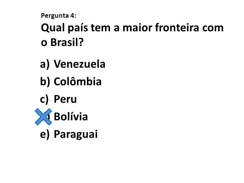 Pergunta 4: Qual país tem a maior fronteira com o Brasil