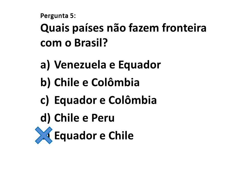 Pergunta 5: Quais países não fazem fronteira com o Brasil