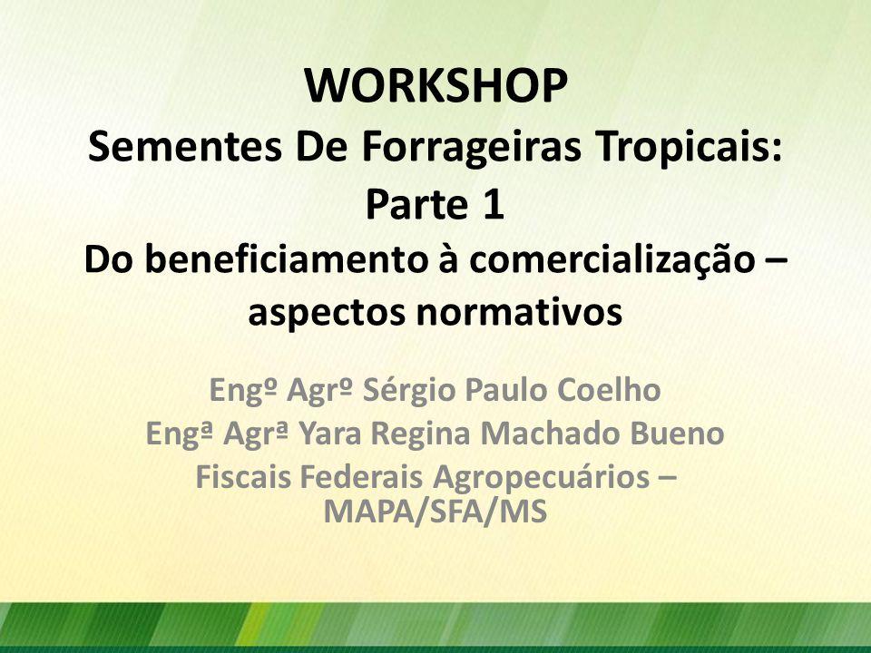 WORKSHOP Sementes De Forrageiras Tropicais: Parte 1 Do beneficiamento à comercialização – aspectos normativos
