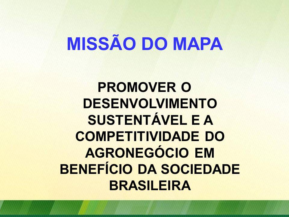 MISSÃO DO MAPA PROMOVER O DESENVOLVIMENTO SUSTENTÁVEL E A COMPETITIVIDADE DO AGRONEGÓCIO EM BENEFÍCIO DA SOCIEDADE BRASILEIRA.