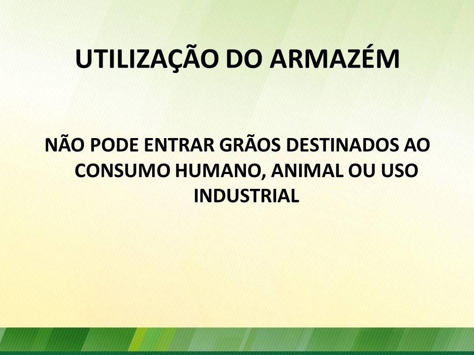 UTILIZAÇÃO DO ARMAZÉM NÃO PODE ENTRAR GRÃOS DESTINADOS AO CONSUMO HUMANO, ANIMAL OU USO INDUSTRIAL