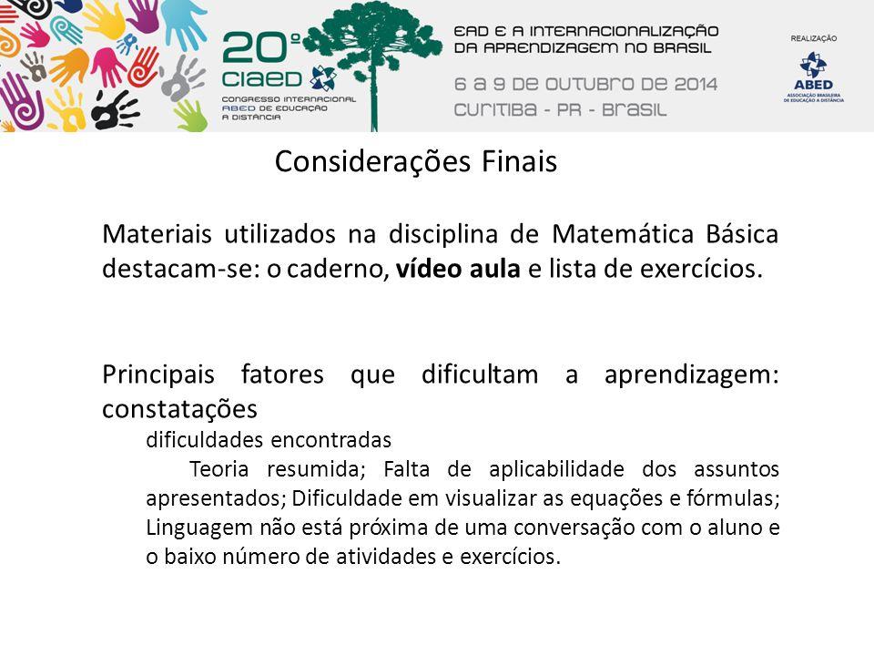Considerações Finais Materiais utilizados na disciplina de Matemática Básica destacam-se: o caderno, vídeo aula e lista de exercícios.