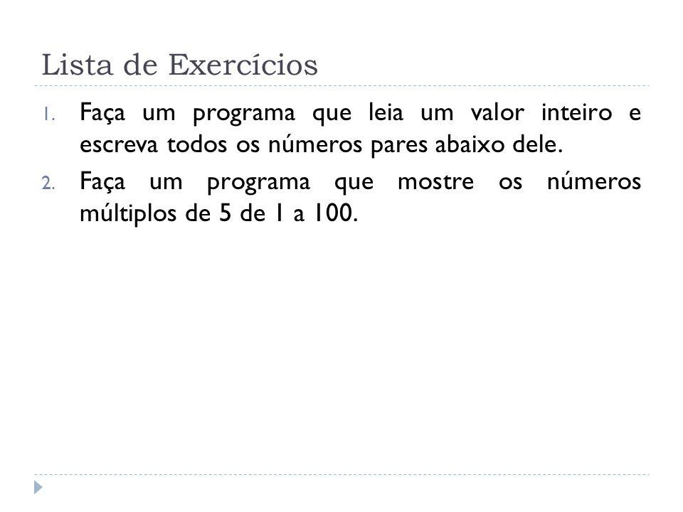 Lista de Exercícios Faça um programa que leia um valor inteiro e escreva todos os números pares abaixo dele.