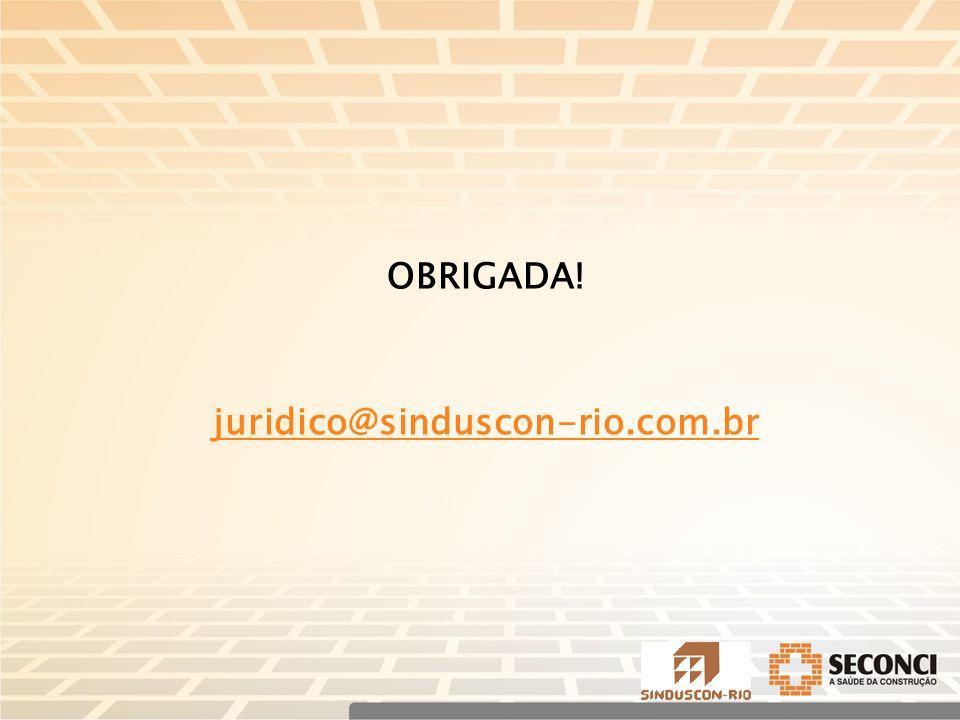 OBRIGADA! juridico@sinduscon-rio.com.br