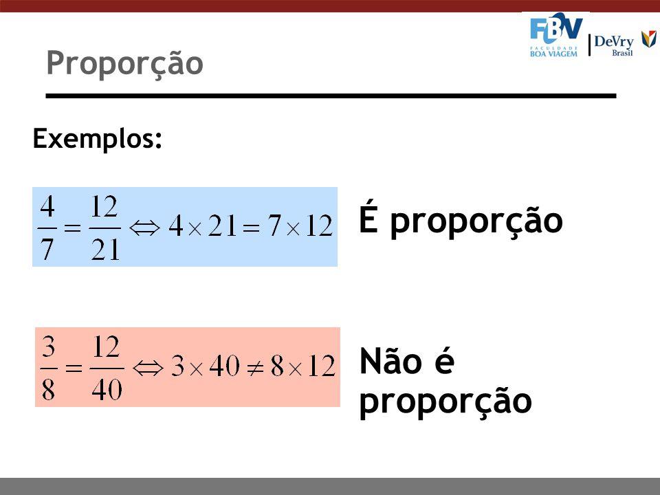 Proporção Exemplos: É proporção Não é proporção