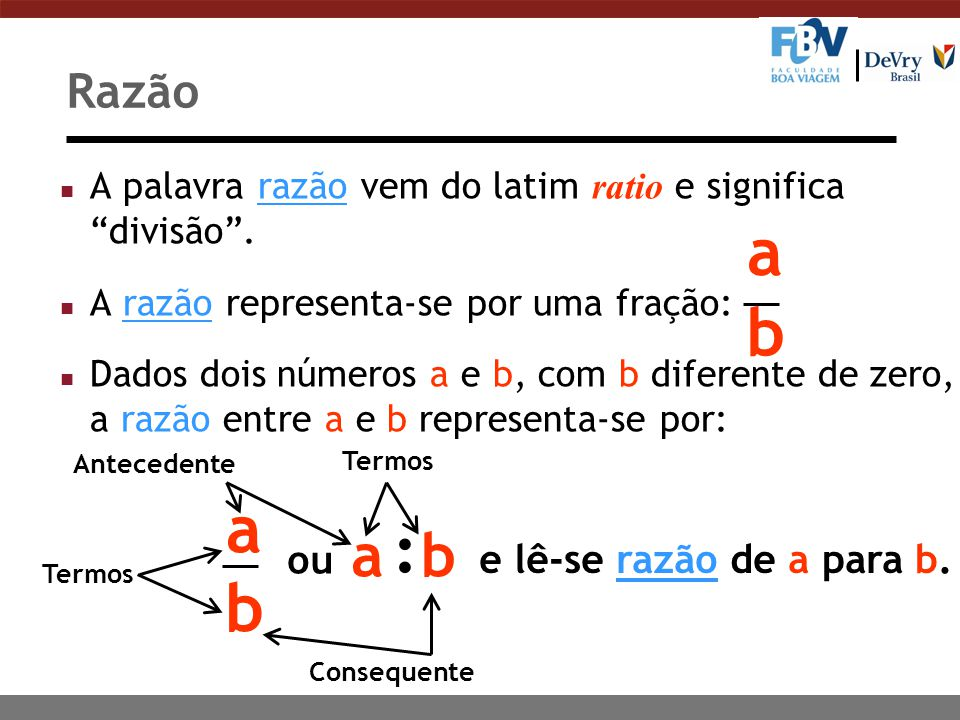 : a b a b a b Razão ou e lê-se razão de a para b.