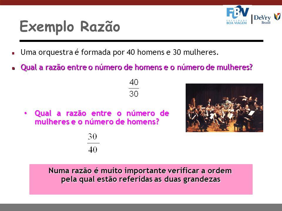 Exemplo Razão Uma orquestra é formada por 40 homens e 30 mulheres.
