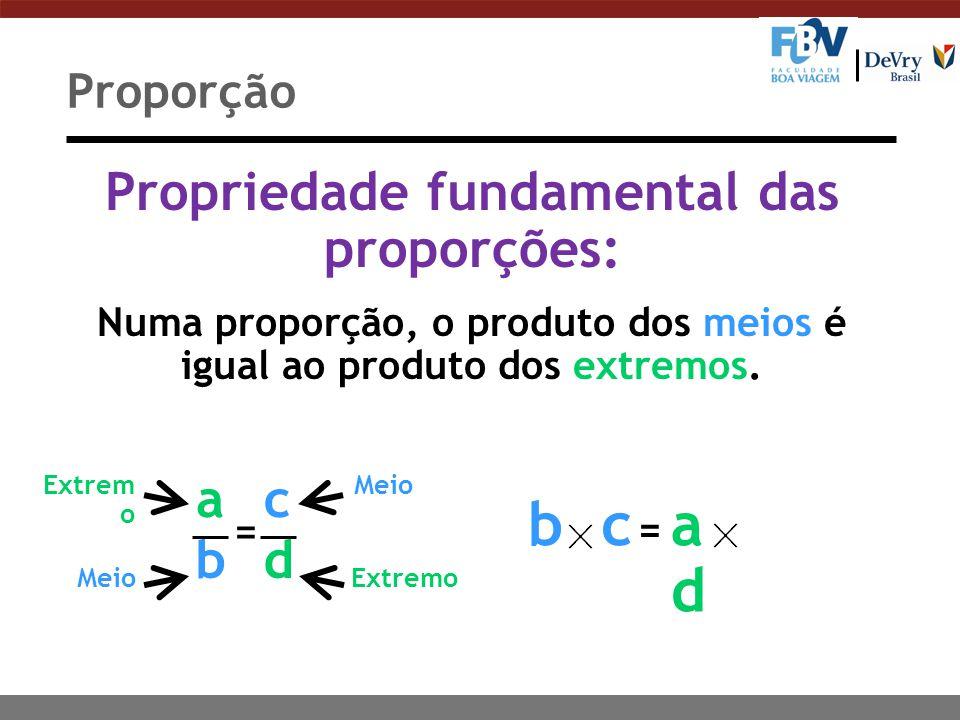 b c a d Propriedade fundamental das proporções: a b c d Proporção