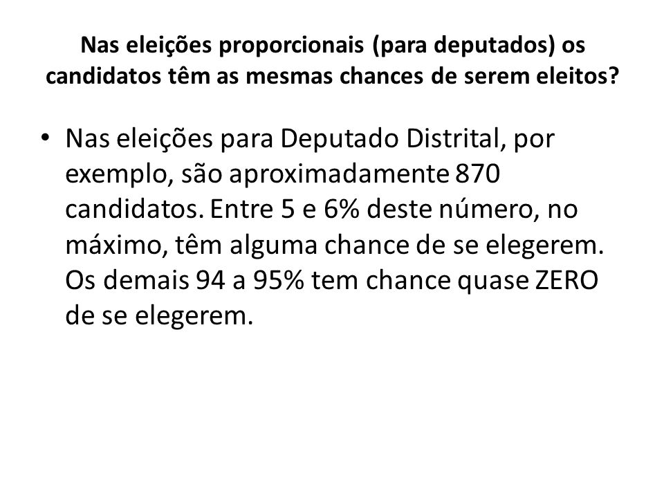 Nas eleições proporcionais (para deputados) os candidatos têm as mesmas chances de serem eleitos