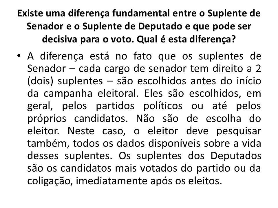 Existe uma diferença fundamental entre o Suplente de Senador e o Suplente de Deputado e que pode ser decisiva para o voto. Qual é esta diferença