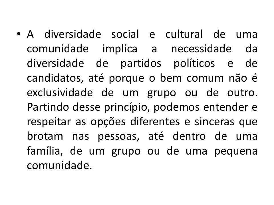 A diversidade social e cultural de uma comunidade implica a necessidade da diversidade de partidos políticos e de candidatos, até porque o bem comum não é exclusividade de um grupo ou de outro.
