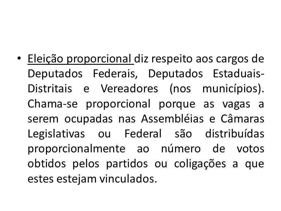 Eleição proporcional diz respeito aos cargos de Deputados Federais, Deputados Estaduais- Distritais e Vereadores (nos municípios).