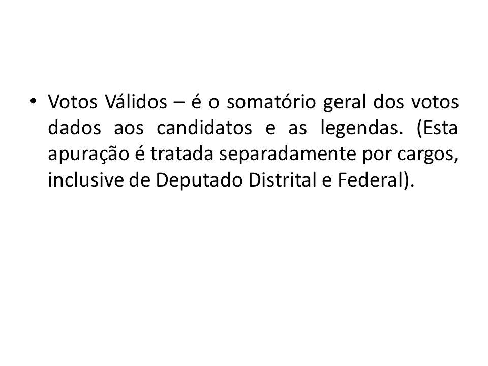 Votos Válidos – é o somatório geral dos votos dados aos candidatos e as legendas.