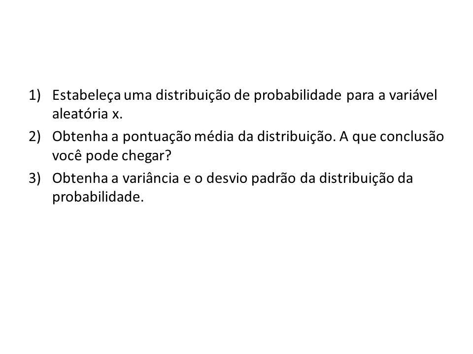 Estabeleça uma distribuição de probabilidade para a variável aleatória x.